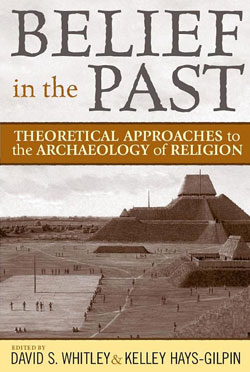 Belief in the Past: Theoretical Approaches to the Archaeology of Religion